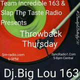 THROWBACKTHURSDAY.1-19-17.TEAM INCREDIBLE163 & SLAP THE TASTE RADIO.WE EVERYWHERE WITH THIS THROWBAC