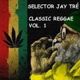 Classic Dancehall/Rockers/Reggae Vol. 1 (Mixed by The Selector DJ Jay Tré)