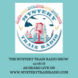 The Mystery Train Radio Show - 19/08/18