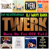 Burn Da Fat Off Vol.2 Twerk Sumtin