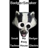 'Smak My Badger' EP025 | Latest Techno, House & Electro Mix + Free Download