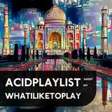 Acidplaylist N°1: whatiliketoplay