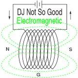 """Electromagnetic"" - Dj Not So Good"