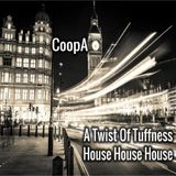 CoopA - Twist Of Tuffness House Mix - February 2016