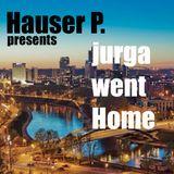 Hauser P. presents #JURGA went HOME#