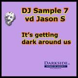 DJ Sample 7 Vs Jason S - It's getting dark around us
