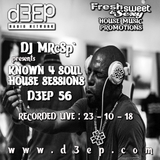 DJ MRcSp`pres. Known 4 Soul House Sessions (D3ep 56) Tuesday 23 / 10 / 18