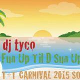 DJ TYCO - Fun Up Til D Sun Up: side B_2015 POWER SOCA