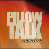 Pillow Talk Session