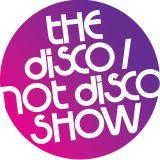 The Disco / Not Disco Show - 14.11.17