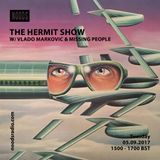 The hermit Show W/ Vlado Markovic & Missing People: 05-09-17