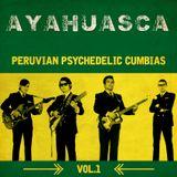 Ayahuasca: Peruvian Psychedelic Cumbias Vol.1