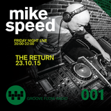 Mike Speed | 8pm-10pm | 231015 | Friday Night Live | FNL Returns | Groove Flow Radio | Show 001