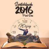 Switchback (2016 Yearmix) Part 1