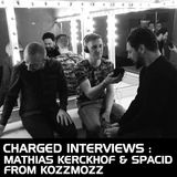 "Charged interviews ""MATHIAS KERCKHOF & SPACID"" from KOZZMOZZ"