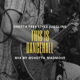 THIS IS DANCEHALL (23/07/18) ~SHOTTA FREE STYLE JUGGLING~