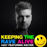 Keeping The Rave Alive Episode 287 featuring KELTEK