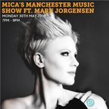 Mica's Manchester Music Show Ft Mark Jorgensen 30th May 2016