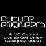 Future Engineers & MC Conrad-Live @ QM Union (Glasgow, 2003)