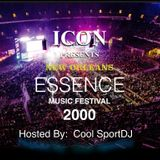 ESSENCE MUSIC FESTIVAL 2000 (HOSTED BY COOL SPORT DJ AND MIXED BY THE ICON)