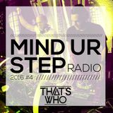 That's Who - Mind Ur Step Radio 2016 #4