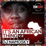 IT'S AN AFRICAN THING V.3 - BY DJ NAMOSKY #TEAMTURNTKE