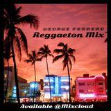 George Ferrero Reggaeton Mix