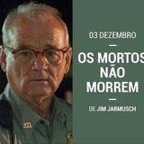 Curta-Metragem - 01Dez2019 - Os Mortos Não Morrem - Jim Jarmusch (00:02:55')