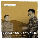 Razor-N-Tape Podcast - Episode #44: Vagabundo Club Social