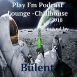 Play Fm Podcast-Lounge Chillhouse mixed by Bülent