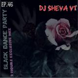 DJ Sheva VT - Radioshow Black Dance Party EP.46 (2 Hours Exclusive Mix)