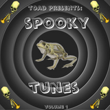 TOAD - SPOOKY TUNES Volume #1
