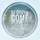 DJ OTOYA - COME OVER MIXTAPE 2020
