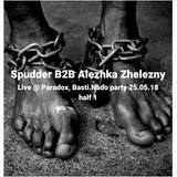 Spudder B2B Alezhka Zhelezny Live @Paradox, Lviv. Basti.Nado Party 25.05.2018. 1st half!