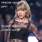 TAYLOR SWIFT GHV1 - DJ GUTO MARCELLO SETMIX (2K19)
