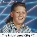 The Frightened City Podcast - Episode 7. Bearded & Weird.