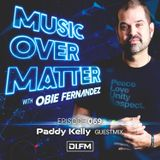 Music Over Matter 069, Incl. Paddy Kelly Guestmix