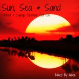 Sun, Sea & Sand # Vol 001 (Chill Out & Lounge Sessions)