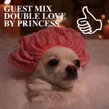 GUEST MIX DOUBLE LOVE BY PRINCESS