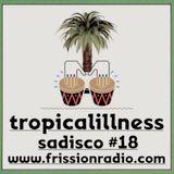 Sadisco #18 - Tropicalillness