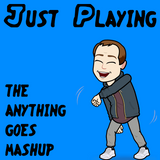 Just Playing :: The Anything Goes Mashup :: Volume One :: Tweet Me @djjackgregory