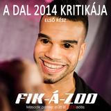 FIK-Á-ZOO - Premier előtt - A DAL 2014 Kritikája - I. rész - 2014/03/04