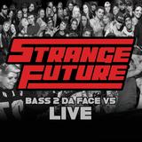 STRANGE FUTURE - BASS 2 DA FACE v5 LIVE