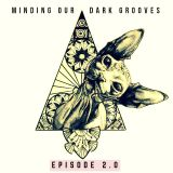MINDING OUR DARK GROOVES  Episode 2.0