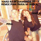 HARD RAIN PINA DIAMONDS-REMIX PARA MI ANIKA.2015.