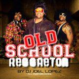 Old School Set - Dj Joel Lopez