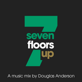 Seven Floors Up - a music mix by Douglas Anderson - No.10