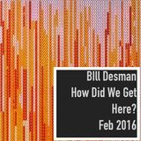 How Did We Get Here? - Monthly Podcast - February 2016