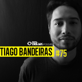 100% DJ - PODCAST - #75 - TIAGO BANDEIRAS