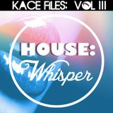 Kace Files Volume III: House Whisper